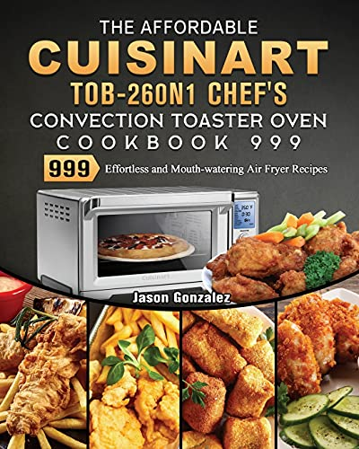 The Affordable Cuisinart TOB-260N1 Chef's Convection Toaster Oven Cookbook 999: 999 Days Best Fresh and Healthy Recipes to Keep Healthy