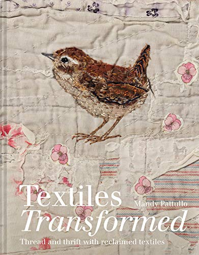 Textiles Transformed: Thread and thrift with reclaimed textiles (English Edition)