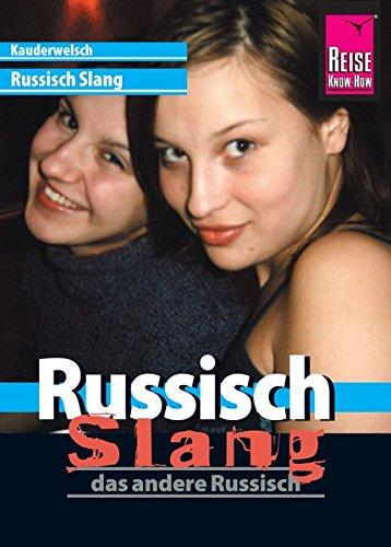 Reise Know-How Sprachführer Russisch Slang - das andere Russisch: Kauderwelsch-Band 213: ca. 1000 Stichworte