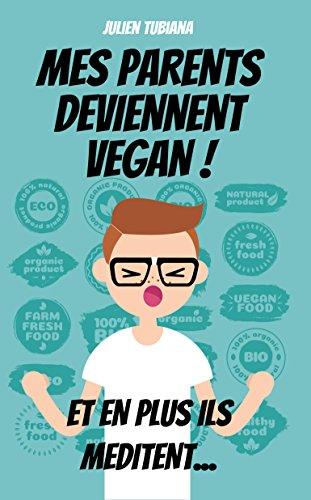 Mes parents deviennent Vegan ! Et en plus ils méditent... (French Edition)
