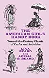 The American Girl's Handy Book: Turn-of-the-Century Classic of Crafts and Activities (Dover Children's...