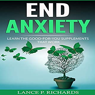 End Anxiety: Learn the Good-for-You Supplements That Work cover art
