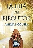 La hija del ejecutor: Una niña que quiere aprender a pintar. Un asesino que escribe letras. Una erudita apasionada por la Antigua Grecia. Una escritora que contará la verdad. (HISTÓRICA DE SUSPENSE)