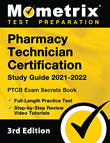 Pharmacy Technician Certification Study Guide 2021-2022: PTCB Exam Secrets Book, Full-Length Practice Test, Step-by-Step Review Video Tutorials: [3rd Edition]
