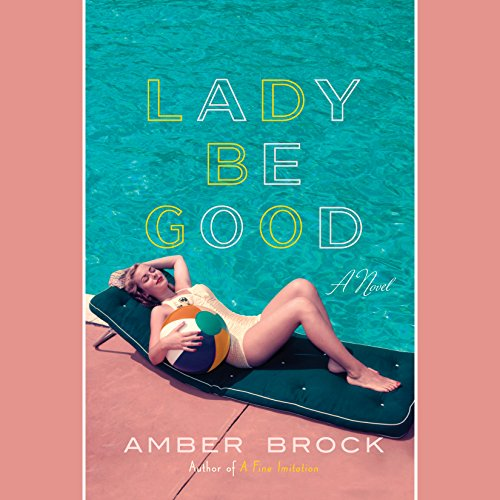 Lady Be Good                   By:                                                                                                                                 Amber Brock                               Narrated by:                                                                                                                                 Julia Whelan                      Length: 8 hrs and 12 mins     18 ratings     Overall 4.4