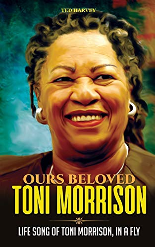 Ours Beloved Toni Morrison: Life Song of Toni Morrison, In a Fly (Glittering Black Gold)