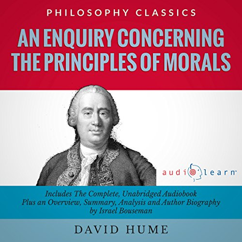 An Enquiry Concerning the Principles of Morals by David Hume     The Complete Work Plus an Overview, Chapter by Chapter Summary and Author Biography              By:                                                                                                                                 David Hume,                                                                                        Israel Bouseman                               Narrated by:                                                                                                                                 Doug Eisengrein                      Length: 5 hrs and 39 mins     3 ratings     Overall 3.7