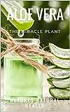 Aloe Vera - The Miracle Plant: Natures Natural Healer (English Edition)