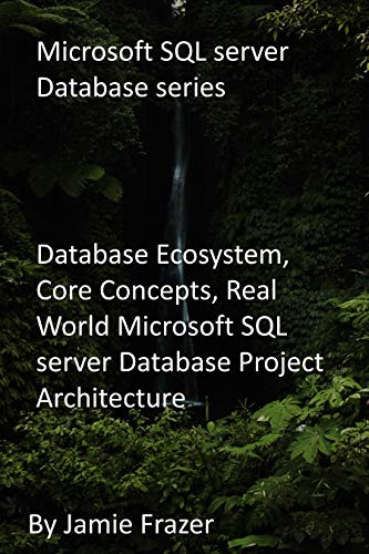 Microsoft SQL Server Database series: Database Ecosystem, Core Concepts, Real World Microsoft SQL server Database Project Architecture (English Edition)