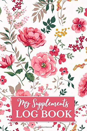 My Supplements Log Book: Personal Diary to Record and Track vitamins &supplement Dosage, Daily Health and Nutrition Reading Tracker Logbook, Medical ... with 120 pages (Medication Log Book, Band 5)