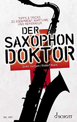 Der Saxophon-Doktor: Tipps & Tricks zu Equipment, Wartung und Reparatur (Schott Pro Line)