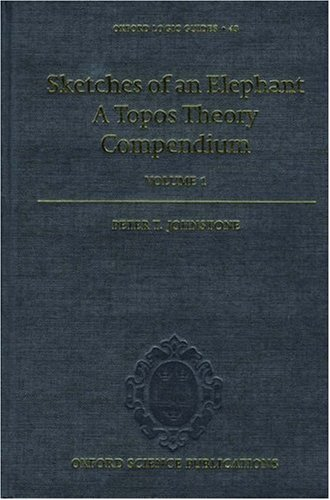 Sketches of an Elephant: A Topos Theory Compendium VOLUME 1 (Oxford Logic Guides, 43)