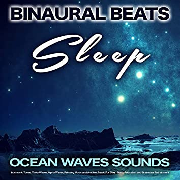 Binaural Beats Sleep: Ocean Waves Sounds, Isochronic Tones, Theta Waves, Alpha Waves, Relaxing Music and Ambient Music For Deep Sleep, Relaxation and Brainwave Entrainment