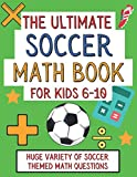 The Ultimate Soccer Math Book For Kids 6-10: Gift For Elementary School 6-10 Year Olds Who Are Learning Math and Love Soccer | A4 Paperback