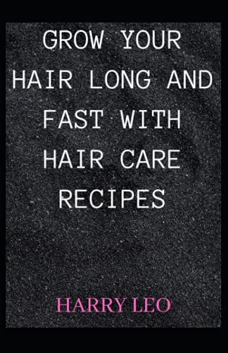 GROW YOUR HAIR FAST AND LONG WITH HAIR CARE RECIPES
