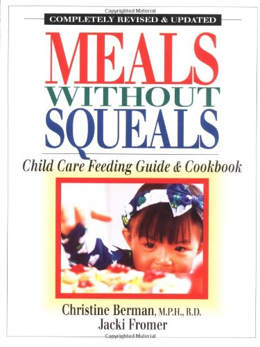 Download Meals Without Squeals: Childcare Feeding Guide and Cookbook 0923521399