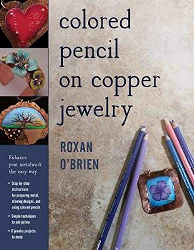Compare Textbook Prices for Colored Pencil on Copper Jewelry: Enhance Your Metalwork the Easy Way Illustrated Edition ISBN 9780811717113 by O'Brien, Roxan