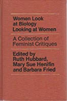 Women Look at Biology Looking at Women: A Feminist Critique 0816190003 Book Cover