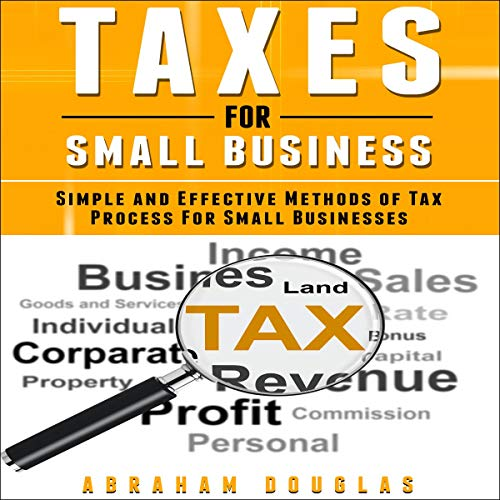 Taxes for Small Business: Simple and Effective Methods of Tax Process for Small Businesses
