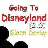 Going to Disneyland (2.0)