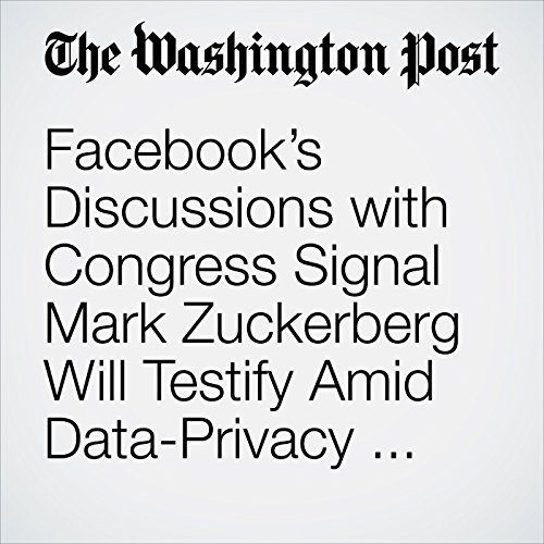 Facebook's Discussions with Congress Signal Mark Zuckerberg Will Testify Amid Data-Privacy Scandal copertina