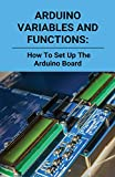 Arduino Variables And Functions: How To Set Up The Arduino Board: Arduino Create (English Edition)