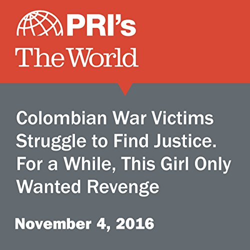 Colombian War Victims Struggle to Find Justice. For a While, This Girl Only Wanted Revenge audiobook cover art