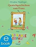 Quatschgeschichten vom Franz: Lustiges Kinderbuch ab 8 Jahren für Jungen und Mädchen