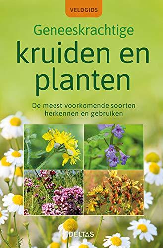 Veldgids - Geneeskrachtige kruiden en planten: De meest voorkomende soorten herkennen en gebruiken
