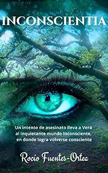 Inconscientia: Una aventura al maravilloso mundo inconsciente (Spanish Edition) by [Rocío  Fuentes-Ortea]