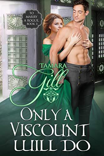 Solo un Vizconde lo logrará (Casarse con un pícaro 3) de Tamara Gill