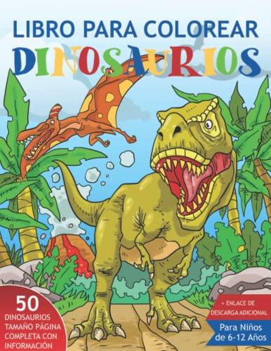 Libro para Colorear Dinosaurios para Niños de 6-12 Años: 50 Dinosaurios Realistas para Colorear con Información Asombrosa. Perfecto También Como ... Enlace de Descarga Adicional de 25 Páginas +
