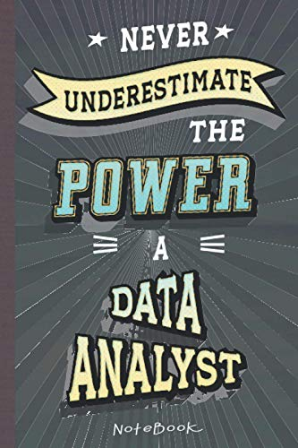 Never Underestimate the Power of a Data Analyst: Notebook/Journal (6x9 100 Pages) Gift for Colleagues, Friends and Family
