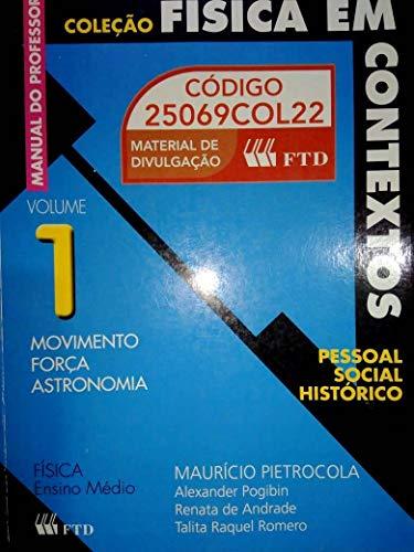 Coleção Física em Contextos: Pessoal, Social e Histórico - Física em Contextos - Pessoal - Social - Histórico - Movimento - Força - Astronomia - Volume 1 - M
