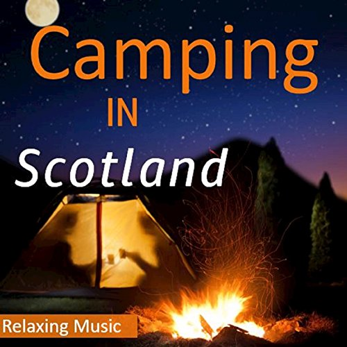 Camping in Scotland: Relaxing Music