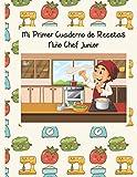 Mi Primer Cuaderno de Recetas: Niño Chef Junior. Edición para niños. Recetario de cocina para escribir para los niños. Un libro de recetas en blanco diseñado especialmente para los niños.