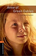 Oxford Bookworms Library: Anne of Green Gables: Level 2: 700-Word Vocabulary New Edition by Montgomery, L.M published by Oxford University Press, USA (2008)