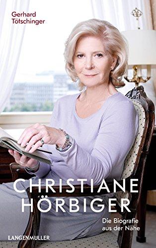 Christiane Hörbiger: Die Biografie aus der Nähe - weitererzählt von Georg Markus