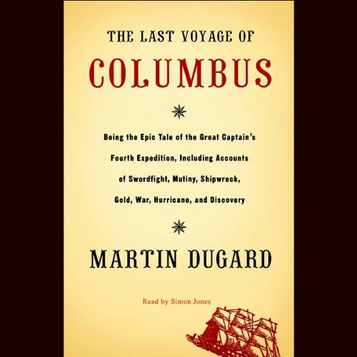 The Last Voyage of Columbus     Being the Epic Tale of the Great Captain's Fourth Expedition              By:                                                                                                                                 Martin Dugard                               Narrated by:                                                                                                                                 Simon Jones                      Length: 6 hrs and 1 min     104 ratings     Overall 4.2