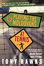 Playing the Moldovans at Tennis by Tony Hawks (2002-11-01)