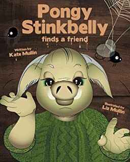 Pongy Stinkbelly finds a friend (Pongy Stinkbelly Books) (Volume 1)