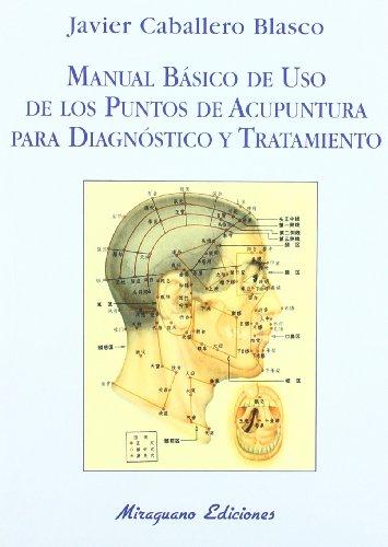 Manual Básico de uso de los Puntos de Acupuntura para Diagnóstico y Tratamiento (Medicinas Blandas)