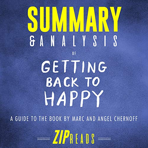 Summary & Analysis of Getting Back to Happy by Marc and Angel Chernoff     Change Your Thoughts, Change Your Reality, and Turn Your Trials into Triumphs               By:                                                                                                                                 ZIP Reads                               Narrated by:                                                                                                                                 Satauna Howery                      Length: 48 mins     Not rated yet     Overall 0.0