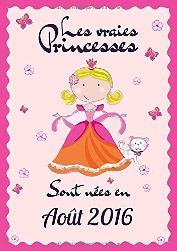 Les vraies Princesses sont nées en août 2016: Carnet de notes A5   Cadeau d'anniversaire pour femme, fille, maman, sœur, collègue, amie, copine née en ... pages lignées, Petit Format A5 (14.8 x 21 cm)