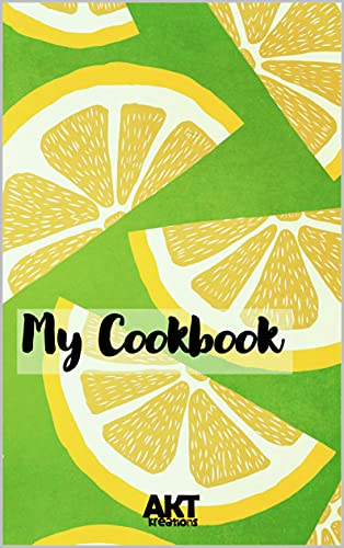 My Cookbook: Blank Kitchen Notebook - Lemons (+100 recipes): Includes very useful basic information for cooking (unit conversion, air fryer cooking, balancing ... flavours and much more!) (English Edition)