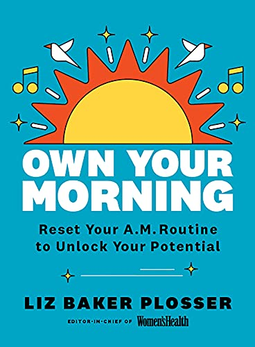 Own Your Morning: Reset Your A.M. Routine To Unlock Your Potential