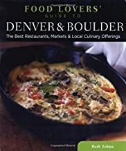 Food Lovers' Guide to (R) Denver & Boulder: The Best Restaurants, Markets & Local Culinary Offerings