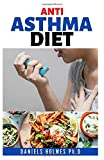 ANTI ASTHMA DIET: A Complete Guide to Anti-Asthma Diet Meal Plan: including Complete Asthma Remedy and Recipes
