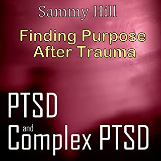 PTSD and Complex PTSD: Finding Purpose After Trauma     Mind, Body, Spirit, Book 3              By:                                                                                                                                 Sammy Hill                               Narrated by:                                                                                                                                 Trevor Clinger                      Length: 55 mins     10 ratings     Overall 3.3