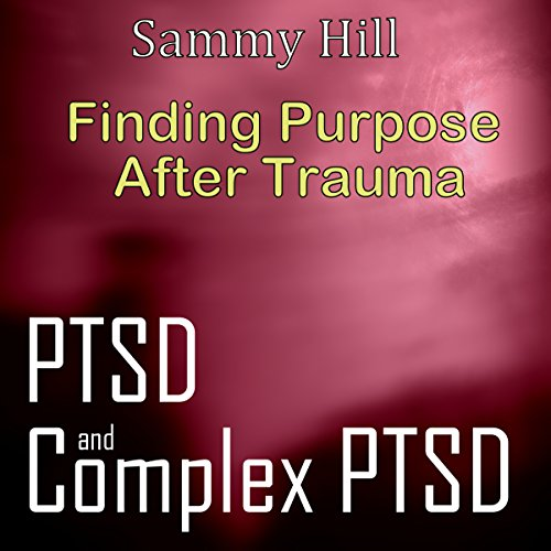 PTSD and Complex PTSD: Finding Purpose After Trauma audiobook cover art